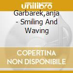 SMILING & WAVING cd musicale di GARBAREK ANJA