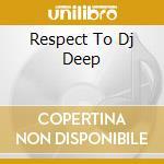 RESPECT TO DJ DEEP cd musicale di ARTISTI VARI