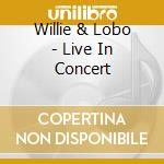 Live in concert cd musicale di Willie & lobo