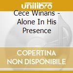 Alone in his presence cd musicale di Winans ce ce