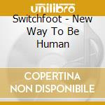 New way to be human cd musicale di Switchfoot