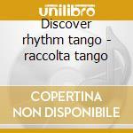 Discover rhythm tango - raccolta tango cd musicale di Major/r.garello/a.piaz Sexteto