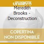 Meredith Brooks - Deconstruction cd musicale di BROOKS MEREDITH