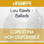 BALLADS cd musicale di RAWLS LOU