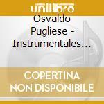 Instrumentales inolvidabl... cd musicale di Osvaldo Pugliese