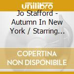 Autumn in new york/starring 2cd on one cd musicale di Jo Stafford
