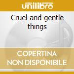 Cruel and gentle things cd musicale di Charlie Sexton