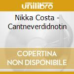 Can'tneverdidnothin cd musicale di Nikka Costa