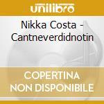 Can'tneverdidnothin cd musicale di Nikka Costa
