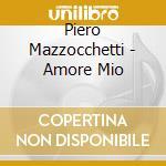 Amore mio cd musicale di Piero Mazzocchetti