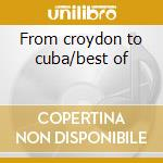 From croydon to cuba/best of cd musicale di Kirsty Maccoll