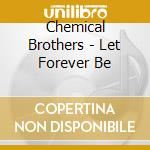 LET FOREVER BE cd musicale di CHEMICAL BROTHERS