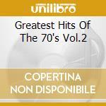 GREATEST HITS OF THE 70'S VOL.2 cd musicale di ARTISTI VARI
