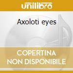 Axoloti eyes cd musicale di Irmin Schmidt