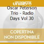 Oscar Peterson Trio - Radio Days Vol 30 cd musicale di Oscar Petersen