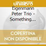 Eigenmann Peter Trio - Something Special cd musicale di Peter eigenmann trio