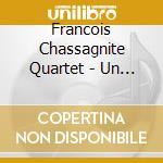 Francois Chassagnite Quartet - Un Poco Loco cd musicale di Chassagnite Francois