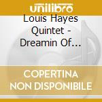 Hayes Louis Quintet - Dreamin Of Cannonball cd musicale di Louis hayes & the ca