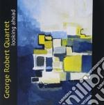 Robert George Quartet - Looking Ahead cd musicale di George robert quarte
