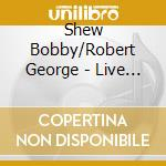 Shew Bobby/Robert George - Live At Marianns cd musicale di Bobby shew & g.rober