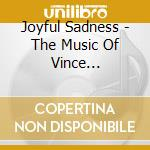 Joyful Sadness - The Music Of Vince Benedetti cd musicale di Vince benedetti feat