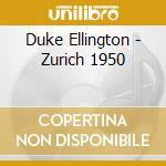 Duke Ellington - Zurich 1950 cd musicale di DUKE ELLINGTON