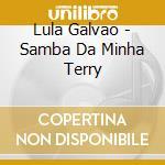 Lula Galvao - Samba Da Minha Terry cd musicale di GALVAO LULA