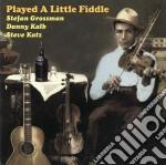 Stefan Grossman / Danny Kalb / Steve Katz - Played A Little Fiddle cd musicale di GROSSMAN STEFAN