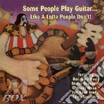Some People Play Guitar... Like A Lotta People Don't cd musicale di GROSSMAN STEFAN
