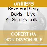 LIVE AT GERDE'S FOLK CITY  (BOX 3 CD) cd musicale di REV.GARY DAVIS
