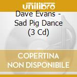 Sad pig dance cd musicale di Dave Evans