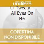 All eyes on me cd musicale di Lil'tweety
