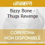 Thugs revenge cd musicale di Bone Bizzy