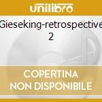 Gieseking-retrospective 2 cd musicale di Artisti Vari