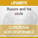 Busoni and his circle cd musicale di Artisti Vari