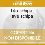 Tito schipa - ave schipa cd musicale di Artisti Vari