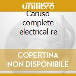 Caruso complete electrical re cd musicale di Artisti Vari