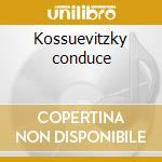 Kossuevitzky conduce cd musicale di Artisti Vari