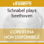 Schnabel plays beethoven cd musicale di Beethoven