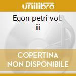 Egon petri vol. iii cd musicale di Artisti Vari