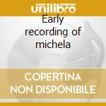 Early recording of michela cd musicale di Artisti Vari