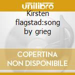 Kirsten flagstad:song by grieg cd musicale di Artisti Vari