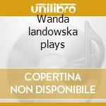 Wanda landowska plays cd musicale di Fran�ois Couperin