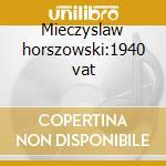 Mieczyslaw horszowski:1940 vat cd musicale di Artisti Vari