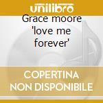 Grace moore 'love me forever' cd musicale di Artisti Vari