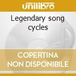 Legendary song cycles cd musicale di Robert Schumann