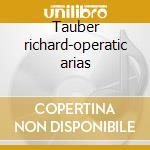 Tauber richard-operatic arias cd musicale di Artisti Vari
