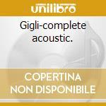 Gigli-complete acoustic. cd musicale di Artisti Vari
