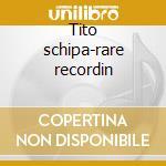 Tito schipa-rare recordin cd musicale di Artisti Vari