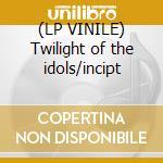 (LP VINILE) Twilight of the idols/incipt lp vinile